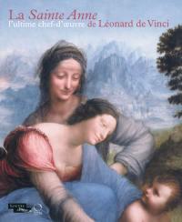 La Sainte Anne, l'ultime chef-d'oeuvre de Léonard de Vinci