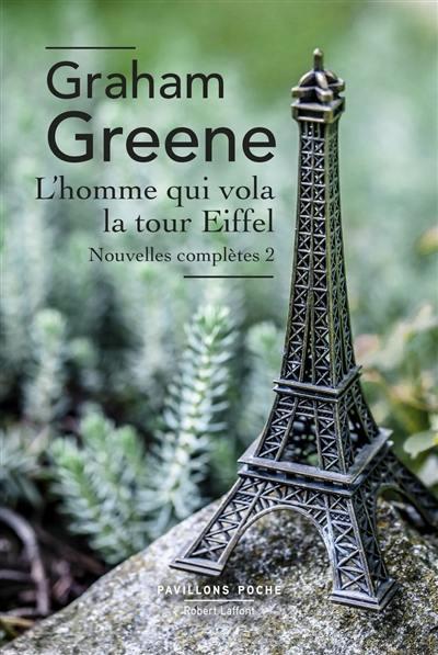 Nouvelles complètes. Volume 2, L'homme qui vola la tour Eiffel