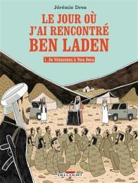 Le jour où j'ai rencontré Ben Laden. Vol. 1. De Vénissieux à Tora Bora