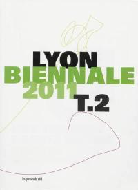 Biennale de Lyon 2011. Volume 2, Une terrible beauté est née