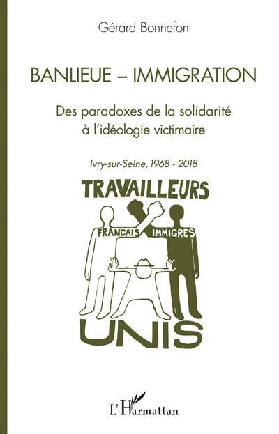 Banlieue, immigration : des paradoxes de la solidarité à l'idéologie victimaire : Ivry-sur-Seine, 1968-2018