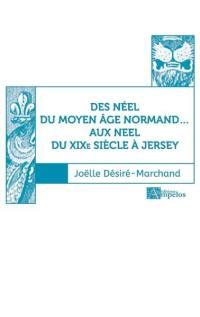 Des Néel du Moyen Age normand... aux Neel du XIXe siècle à Jersey. Volume 1,
