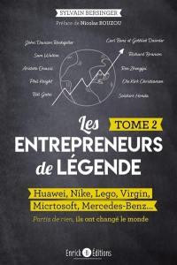 Les entrepreneurs de légende. Volume 2, Huawei, Nike, Lego, Virgin, Microsoft, Mercedes-Benz...