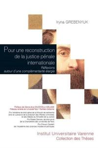 Pour une reconstruction de la justice pénale internationale