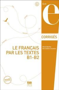 Le français par les textes : corrigés des exercices. Vol. 2. Niveaux B2 et C1