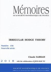 Mémoires de la Société mathématique de France. n° 156, Irregular Hodge Theory