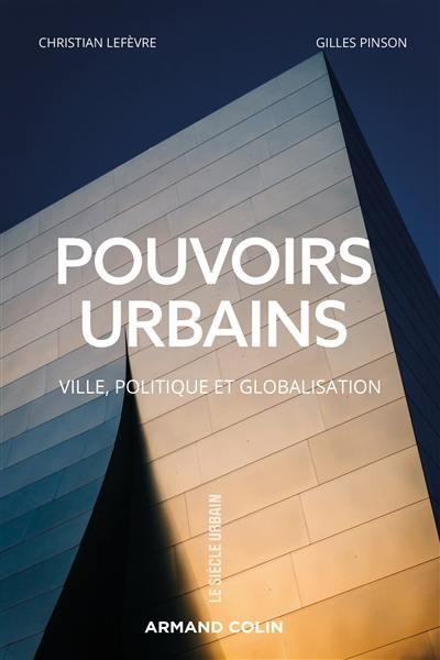 Pouvoirs urbains : ville, politique et globalisation