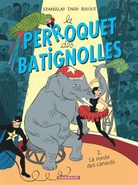 Le perroquet des Batignolles. Volume 2, La ronde des canards