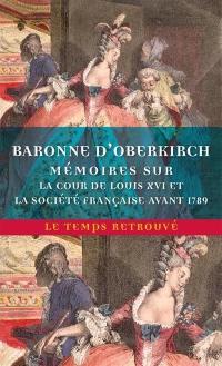 Mémoires de la baronne d'Oberkirch sur la cour de Louis XVI et la société française avant 1789