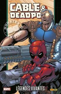 Cable & Deadpool. Volume 2, Légendes vivantes