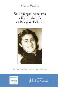 Seule à quatorze ans à Ravensbrück et Bergen-Belsen