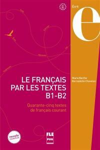 Le français par les textes, B1-B2 : quarante-cinq textes de français courant