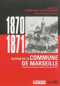 1870-1871, autour de la Commune de Marseille