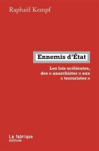 Ennemis d'Etat : les lois scélérates, des anarchistes aux terroristes