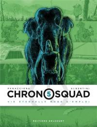 Chronosquad. Volume 5, Vie éternelle mode d'emploi
