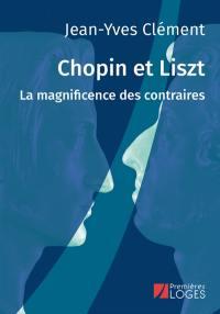 Chopin et Liszt : la magnificence des contraires