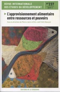 Revue internationale des études du développement. n° 237, L'approvisionnement alimentaire entre ressources et pouvoirs