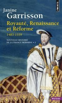 Nouvelle histoire de la France moderne. Volume 1, Royauté, Renaissance et Réforme