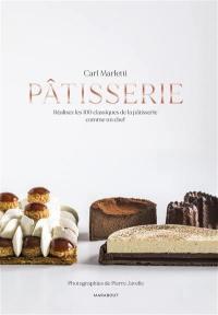 Pâtisserie : réalisez les 100 classiques de la pâtisserie comme un chef
