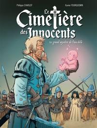 Le cimetière des Innocents. Volume 3, Le grand mystère de l'au-delà