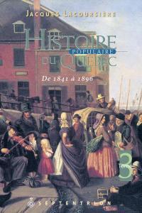 Histoire populaire du Québec. Volume 3, 1841 à 1896