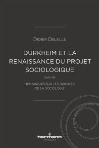 Durkheim et la (re)naissance du projet sociologique; Suivi de Remarques sur les origines de la sociologie