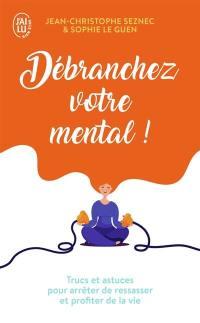Débranchez votre mental !