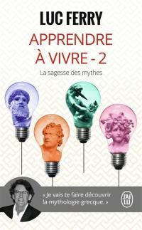 Apprendre à vivre. Volume 2, La sagesse des mythes