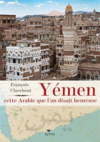 Yémen, cette Arabie que l'on disait heureuse