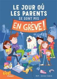 Le jour où les parents.... Vol. 1. Le jour où les parents se sont mis en grève !