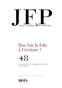 JFP Journal français de psychiatrie. n° 48, Que fait la folie à l'écriture ?