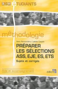 Préparer les sélections ASS, EJE, ES, ETS : sujets et corrigés : aide et accompagnement