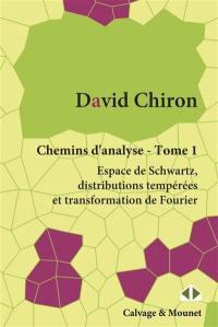 Chemins d'analyse. Volume 1, Espace de Schwartz, distributions tempérées et transformation de Fourier