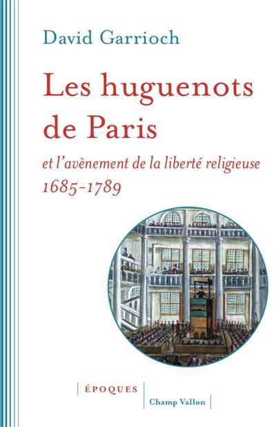 Les huguenots de Paris et l'avènement de la liberté religieuse