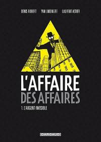 L'affaire des affaires. Volume 1, L'argent invisible