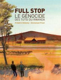 Full stop : le génocide des Tutsi du Rwanda
