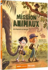 Mission animaux. Volume 1, SOS éléphants en détresse