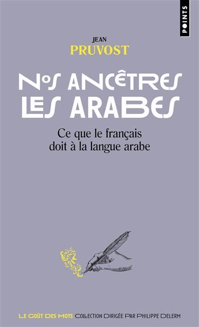 Nos ancêtres les Arabes : ce que le français doit à la langue arabe