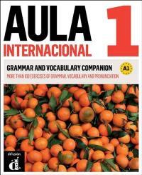 Aula internacional 1 : grammar and vocabulary companion, A1 : more than 100 exercises of grammar, vocabulary and pronunciation