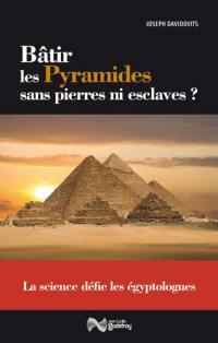 Bâtir les pyramides sans pierres ni esclaves ?