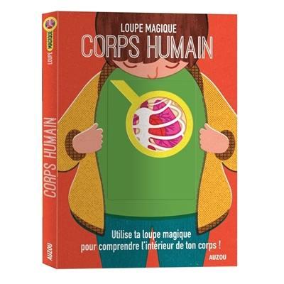 Corps humain : utilise ta loupe magique pour comprendre l'intérieur de ton corps !