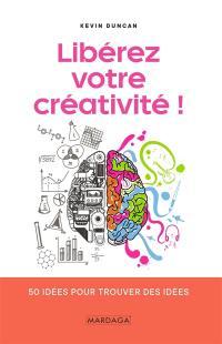 Libérez votre créativité !
