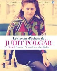 Les leçons d'échecs de Judit Polgar. Vol. 1. Comment j'ai battu le record de Fischer