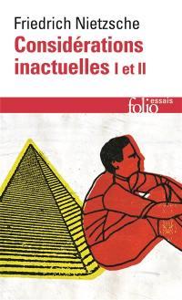 Considérations inactuelles I et II; Fragments posthumes