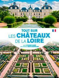 Tout sur les châteaux de la Loire
