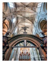 Basilique Sainte-Marie-Madeleine et ses secrets