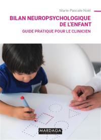 Bilan neuropsychologique de l'enfant : guide pratique pour le clinicien