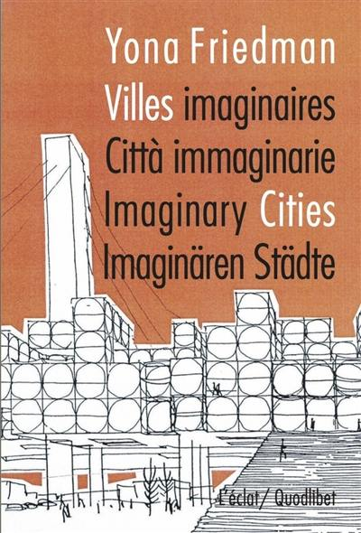 Villes imaginaires = Città immaginarie = Imaginary cities = Imaginären Städte