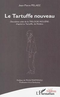 La trilogie Molière. Volume 2, Le Tartuffe nouveau