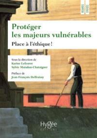 Protéger les majeurs vulnérables. Vol. 4. Place à l'éthique !